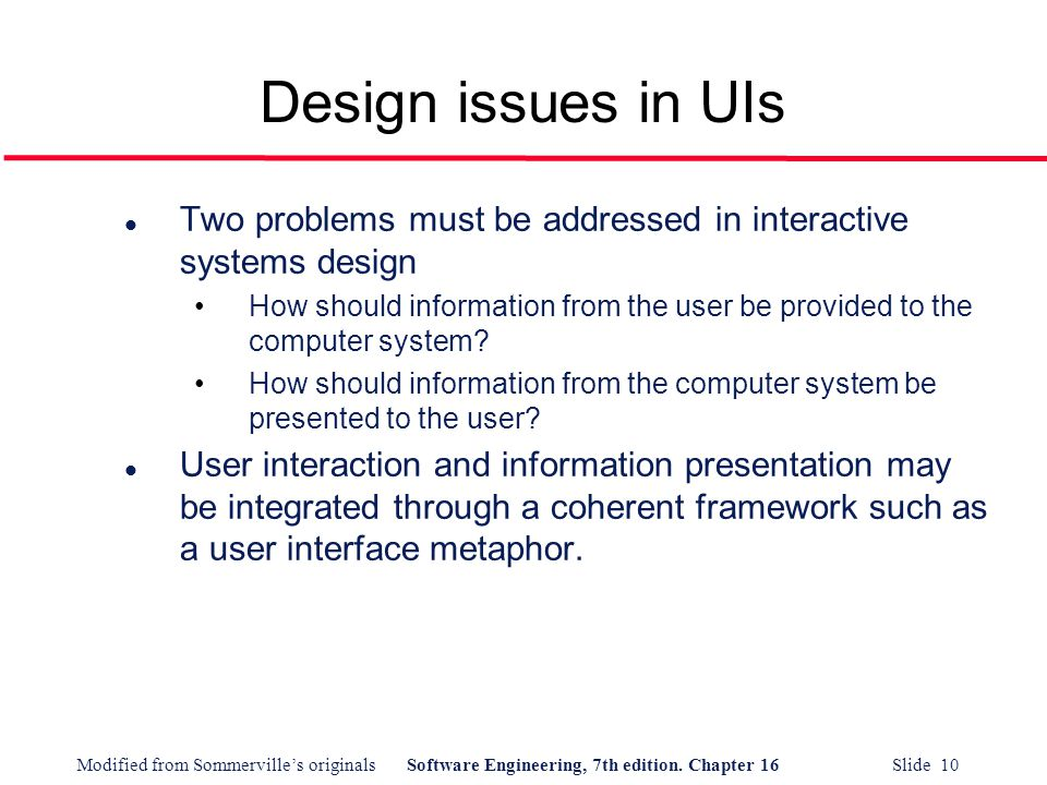 Design issues in UIs Two problems must be addressed in interactive systems design.