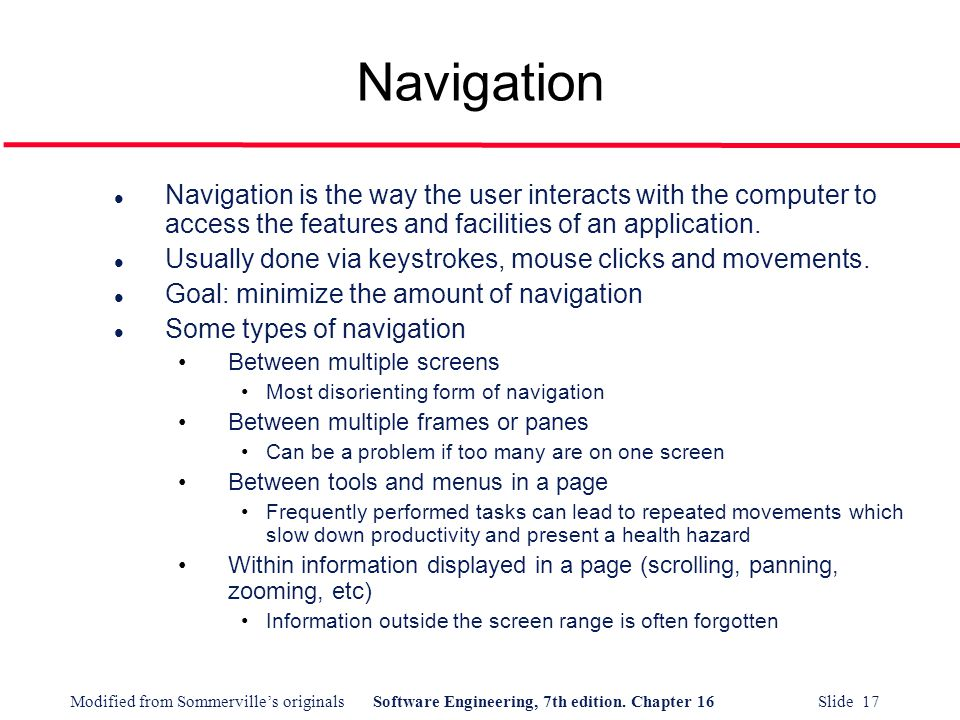 Navigation Navigation is the way the user interacts with the computer to access the features and facilities of an application.