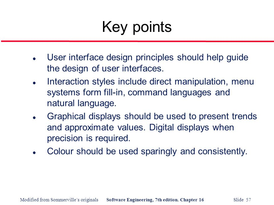 Key points User interface design principles should help guide the design of user interfaces.