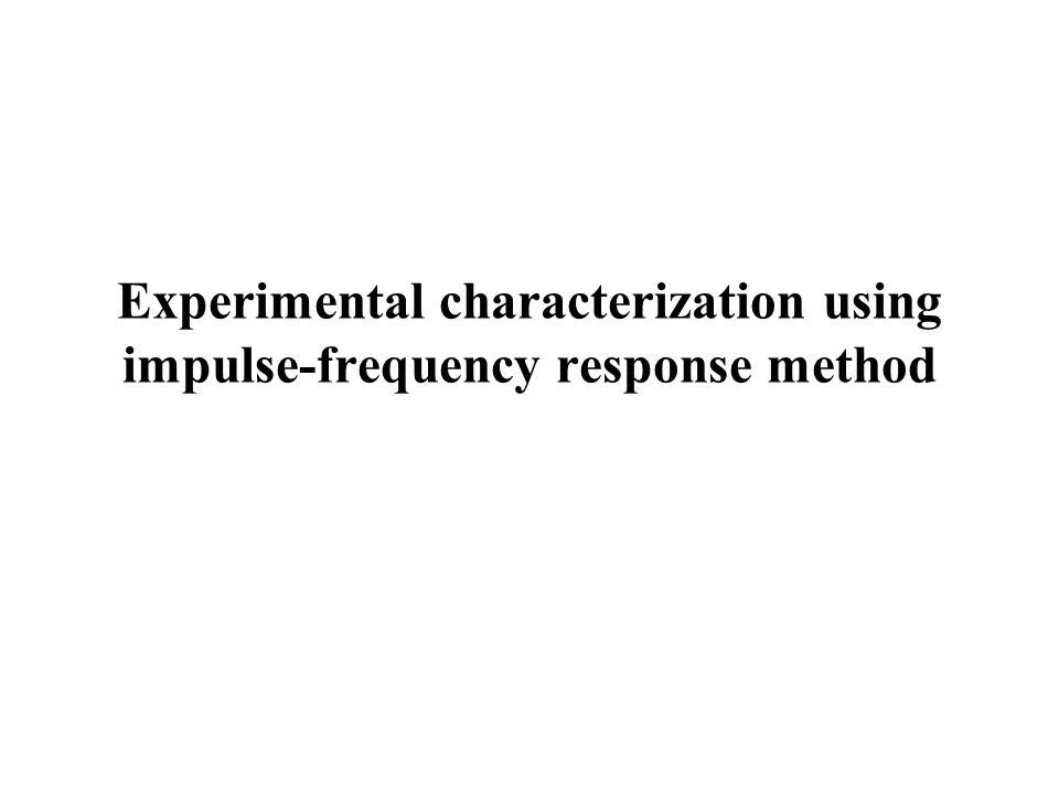 Experimental characterization using impulse-frequency response method