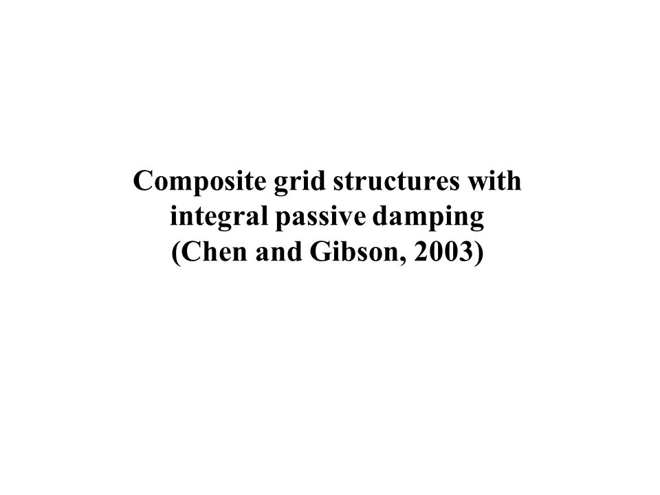 Composite grid structures with integral passive damping (Chen and Gibson, 2003)
