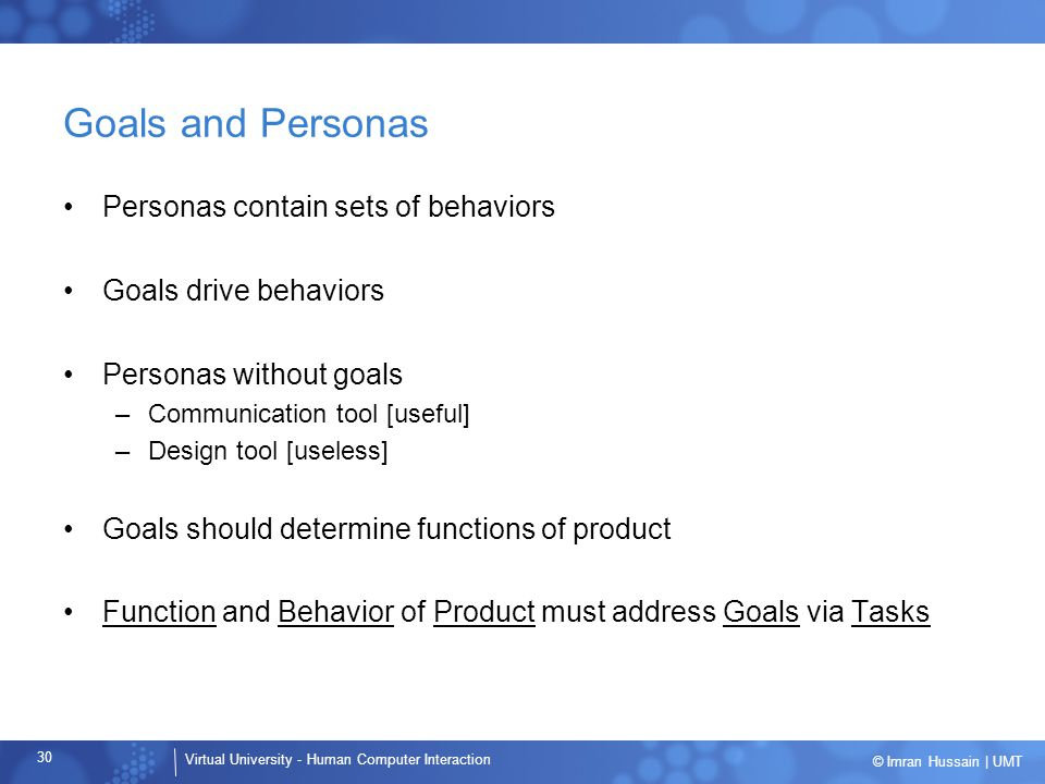 Goals and Personas Personas contain sets of behaviors
