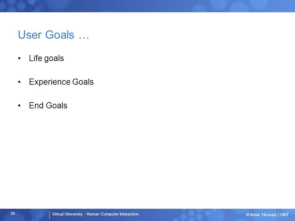 User Goals … Life goals Experience Goals End Goals