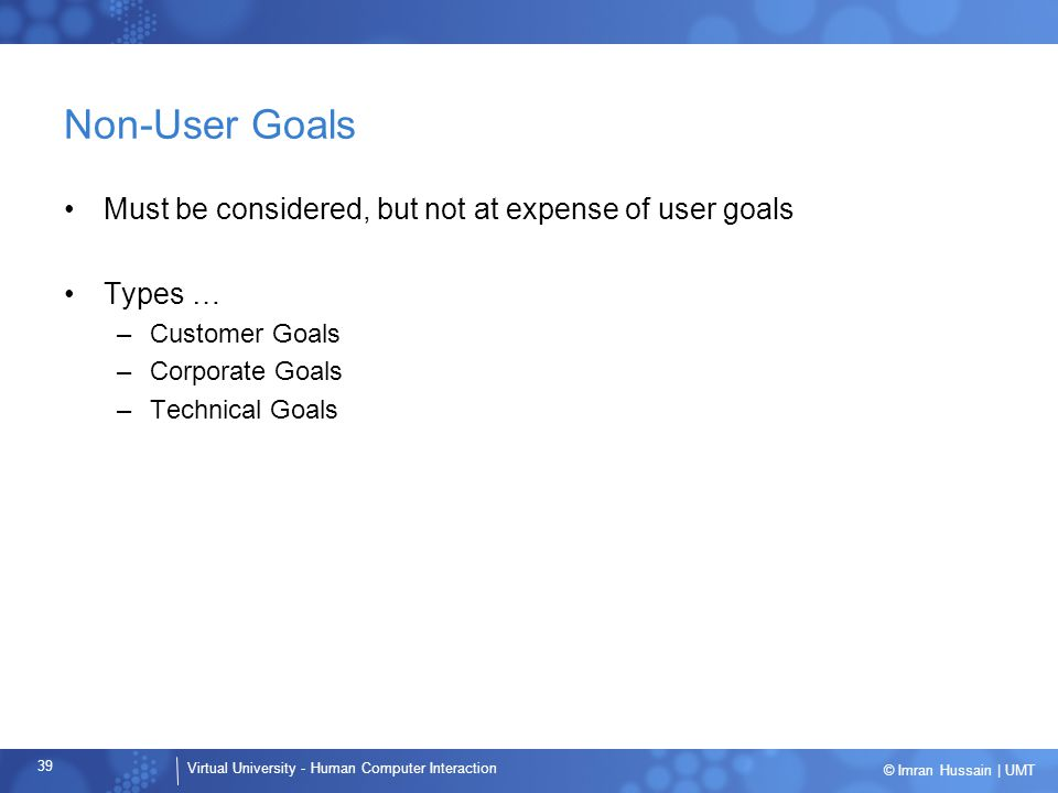 Non-User Goals Must be considered, but not at expense of user goals