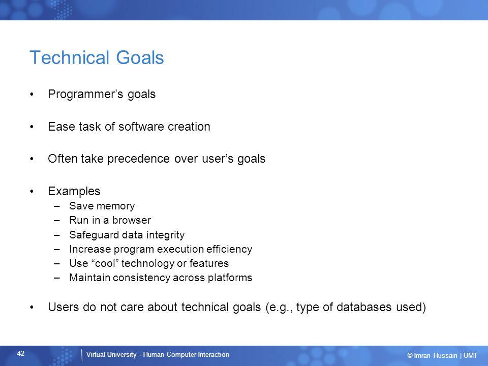 Technical Goals Programmer's goals Ease task of software creation