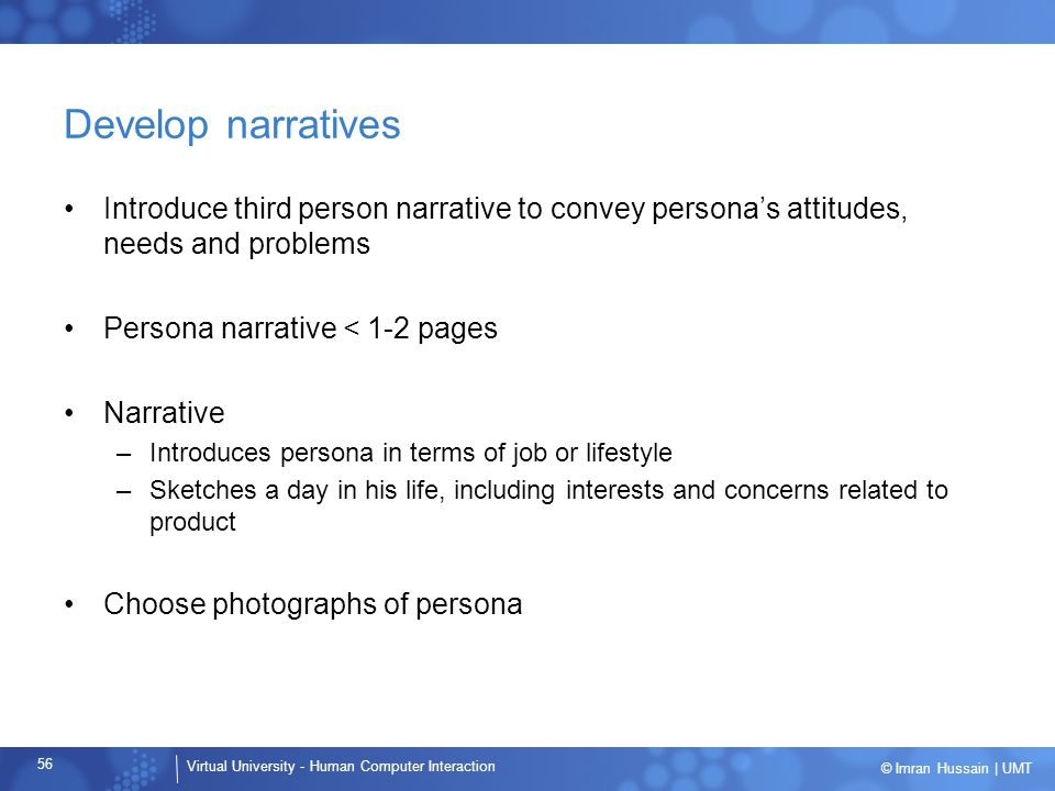 Develop narratives Introduce third person narrative to convey persona's attitudes, needs and problems.