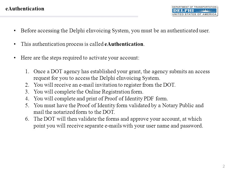 eAuthentication Before accessing the Delphi eInvoicing System, you must be an authenticated user.