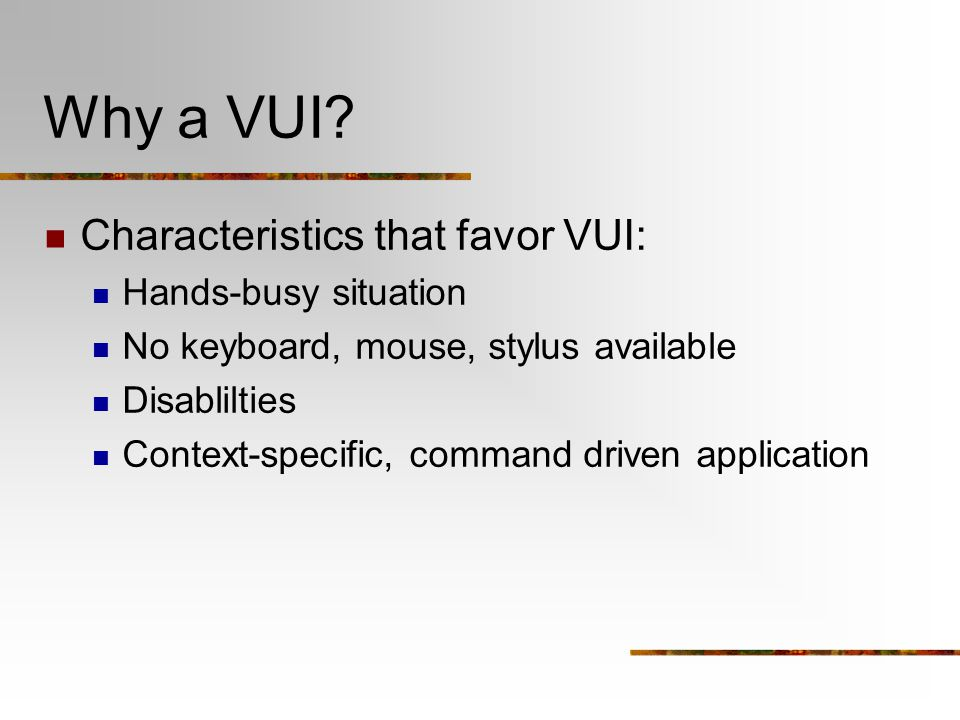 Why a VUI Characteristics that favor VUI: Hands-busy situation