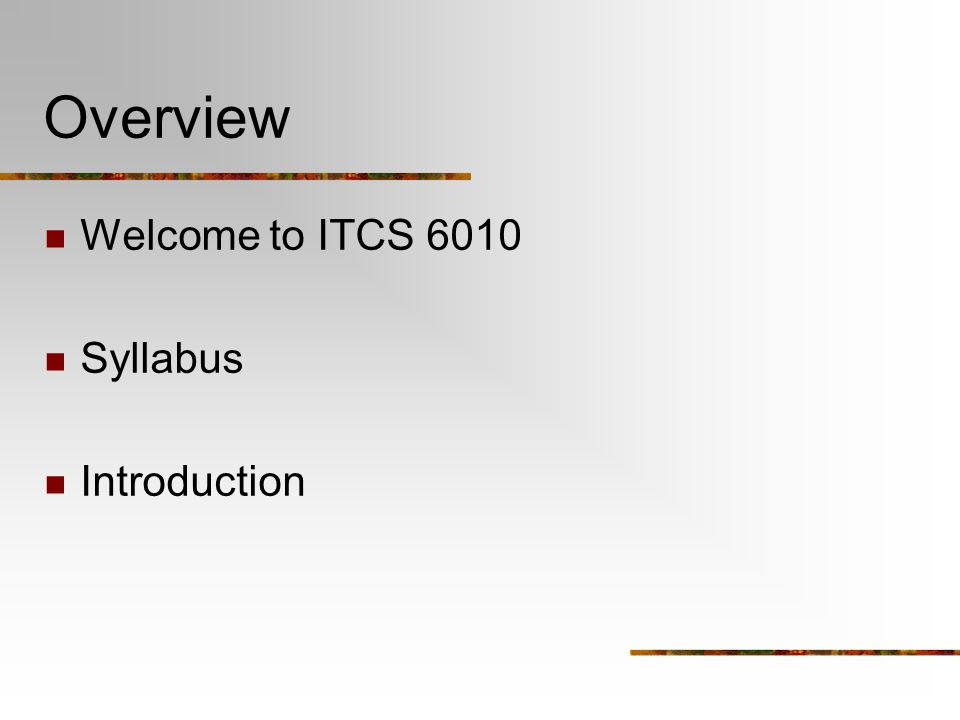 Overview Welcome to ITCS 6010 Syllabus Introduction