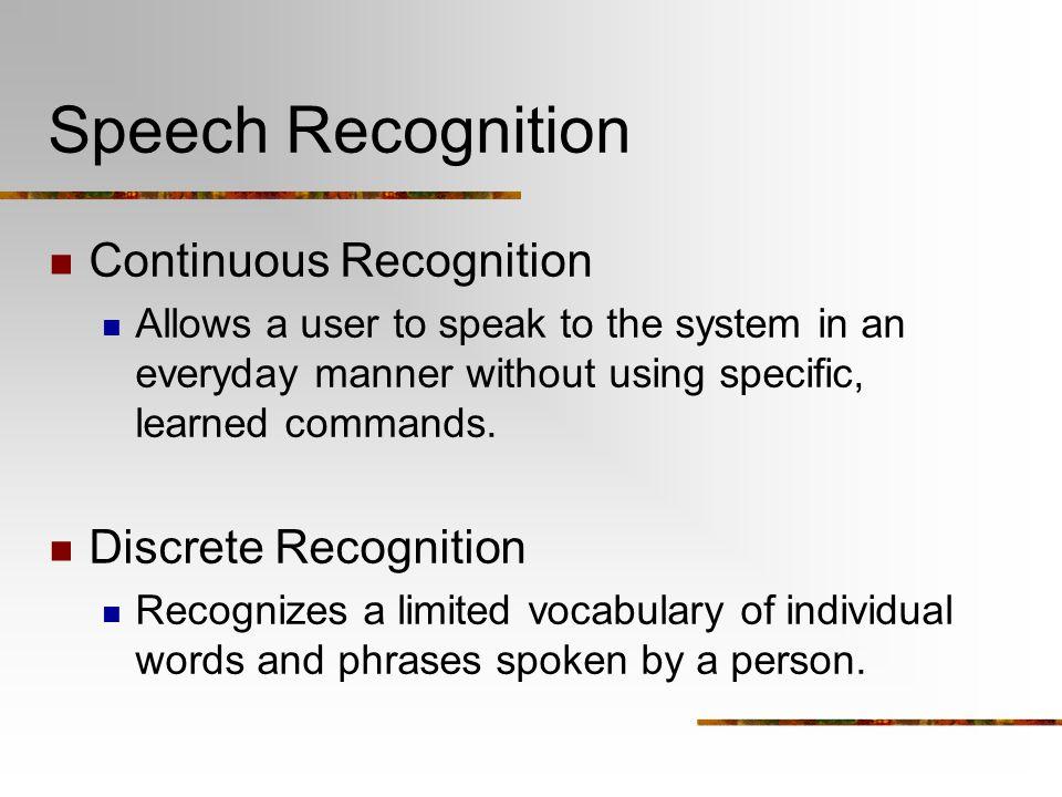 Speech Recognition Continuous Recognition Discrete Recognition
