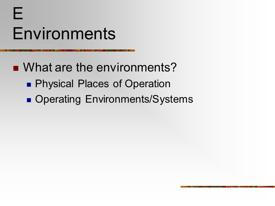 E Environments What are the environments Physical Places of Operation