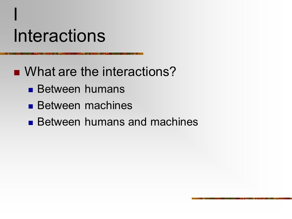 I Interactions What are the interactions Between humans