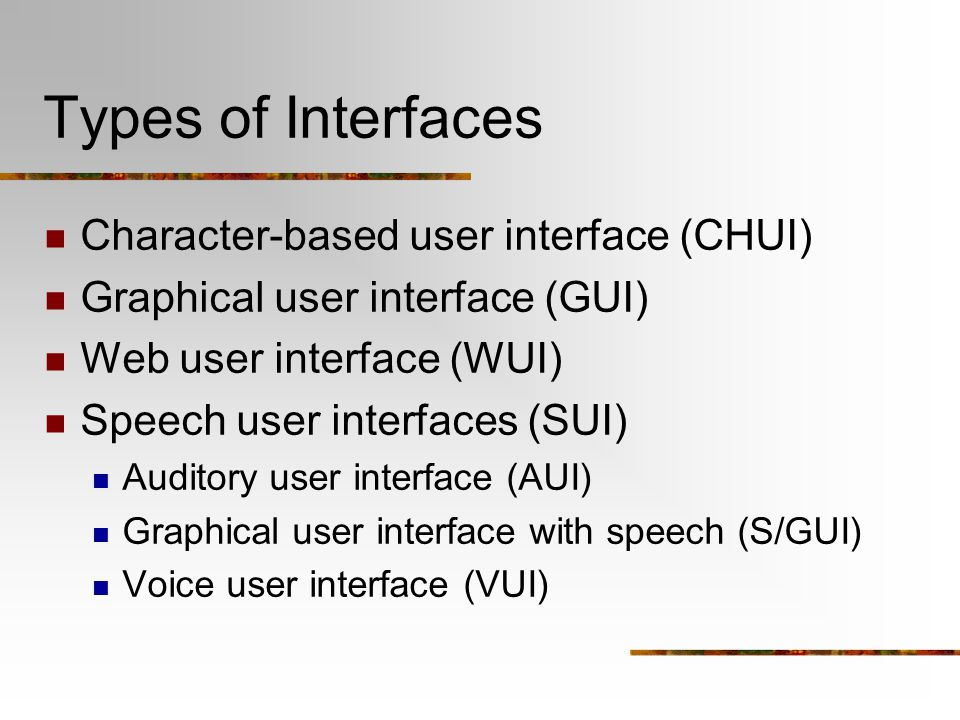 Types of Interfaces Character-based user interface (CHUI)