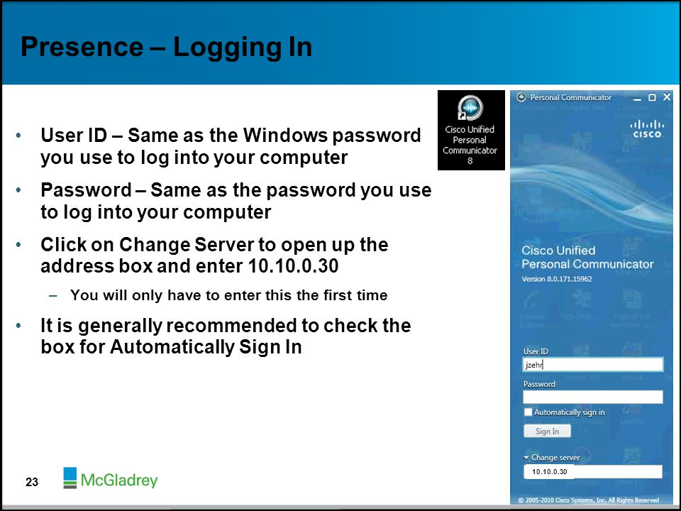 Presence – Logging In User ID – Same as the Windows password you use to log into your computer.
