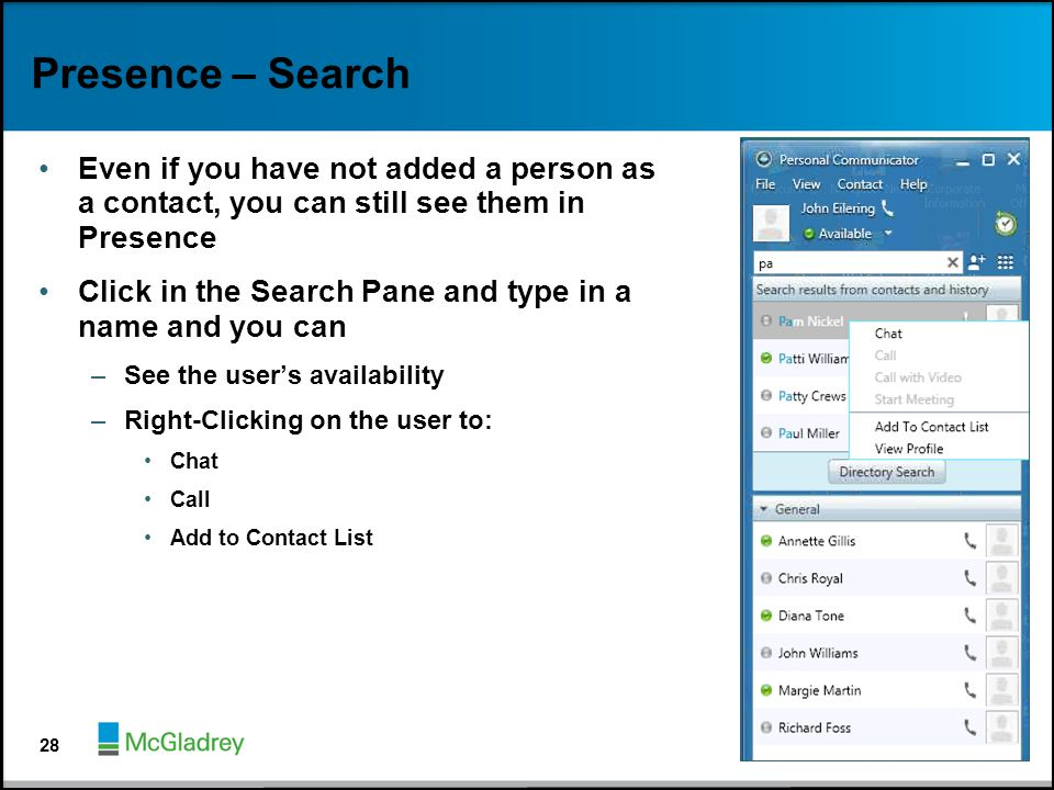 Presence – Search Even if you have not added a person as a contact, you can still see them in Presence.
