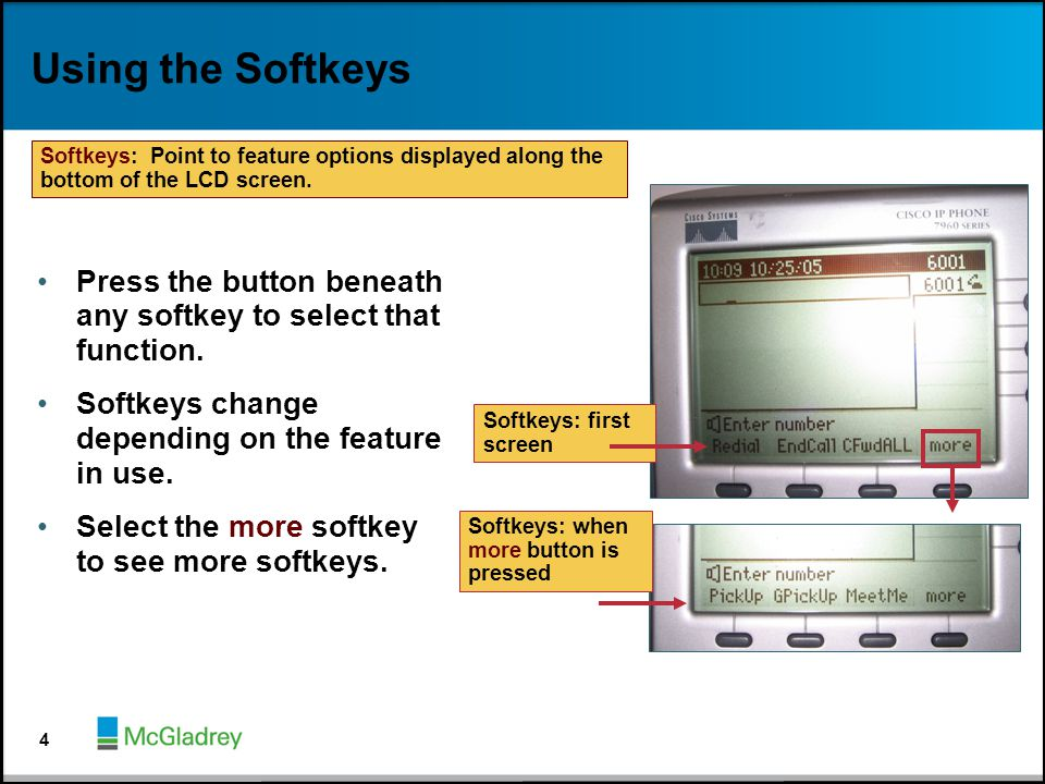 Using the Softkeys Softkeys: Point to feature options displayed along the bottom of the LCD screen.