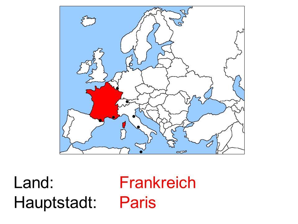 Land: Hauptstadt: Frankreich Paris
