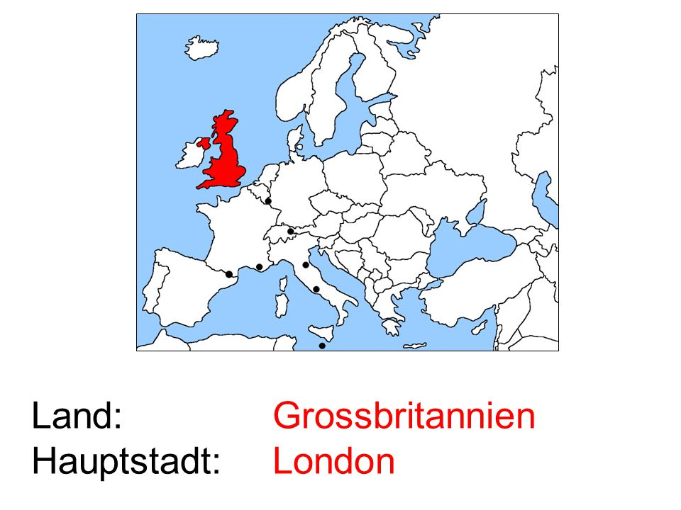 Land: Hauptstadt: Grossbritannien London