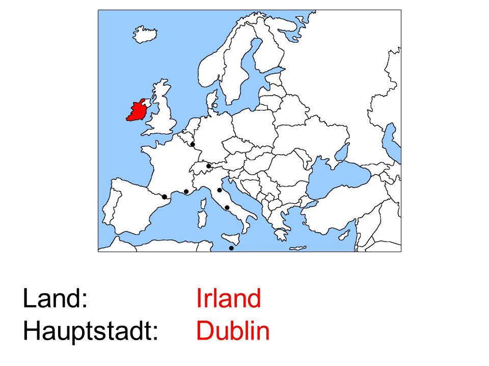 Land: Hauptstadt: Irland Dublin