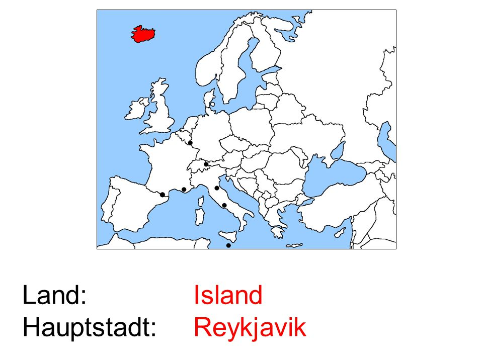 Land: Hauptstadt: Island Reykjavik