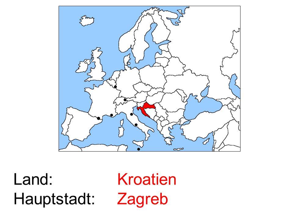 Land: Hauptstadt: Kroatien Zagreb