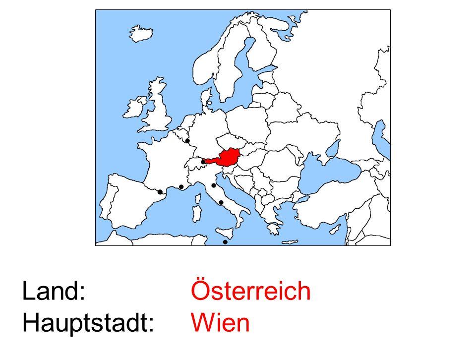Land: Hauptstadt: Österreich Wien