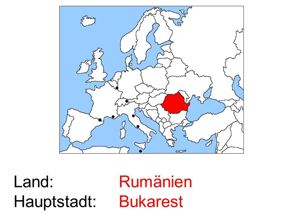 Land: Hauptstadt: Rumänien Bukarest