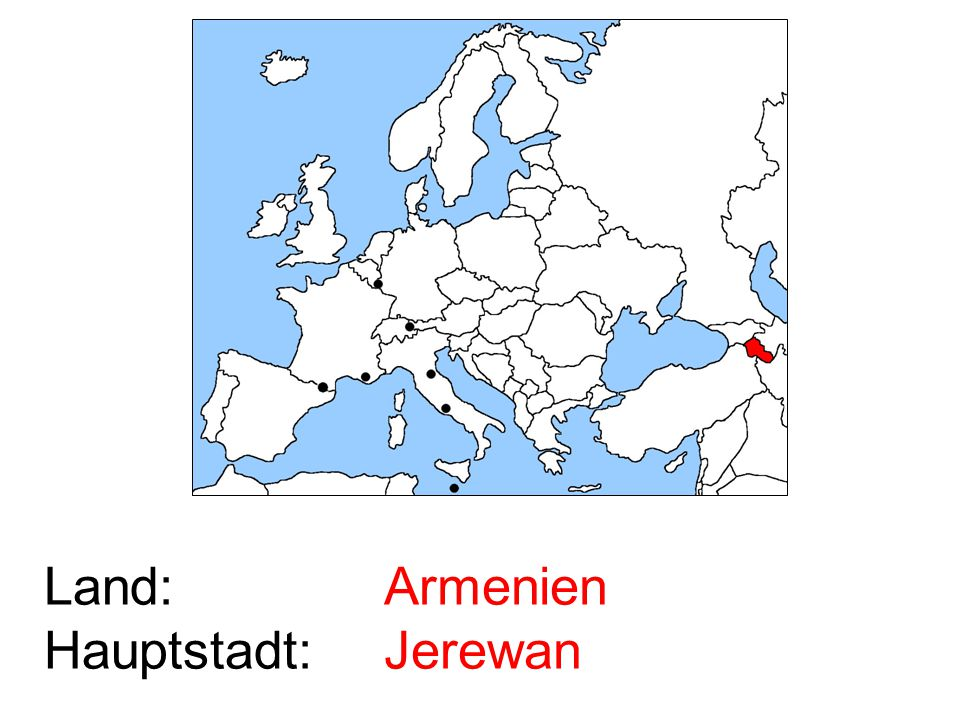Land: Hauptstadt: Armenien Jerewan