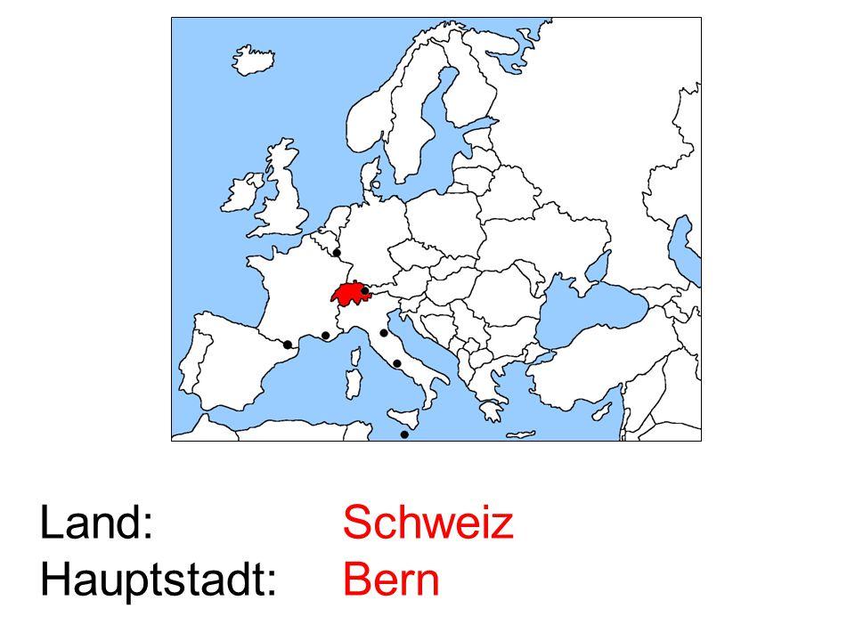 Land: Hauptstadt: Schweiz Bern