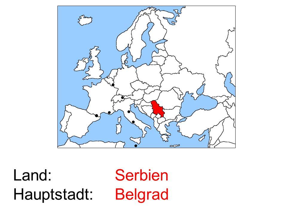 Land: Hauptstadt: Serbien Belgrad