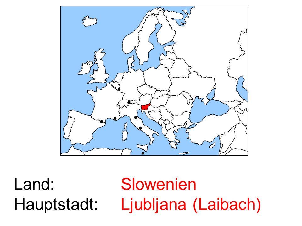 Land: Hauptstadt: Slowenien Ljubljana (Laibach)
