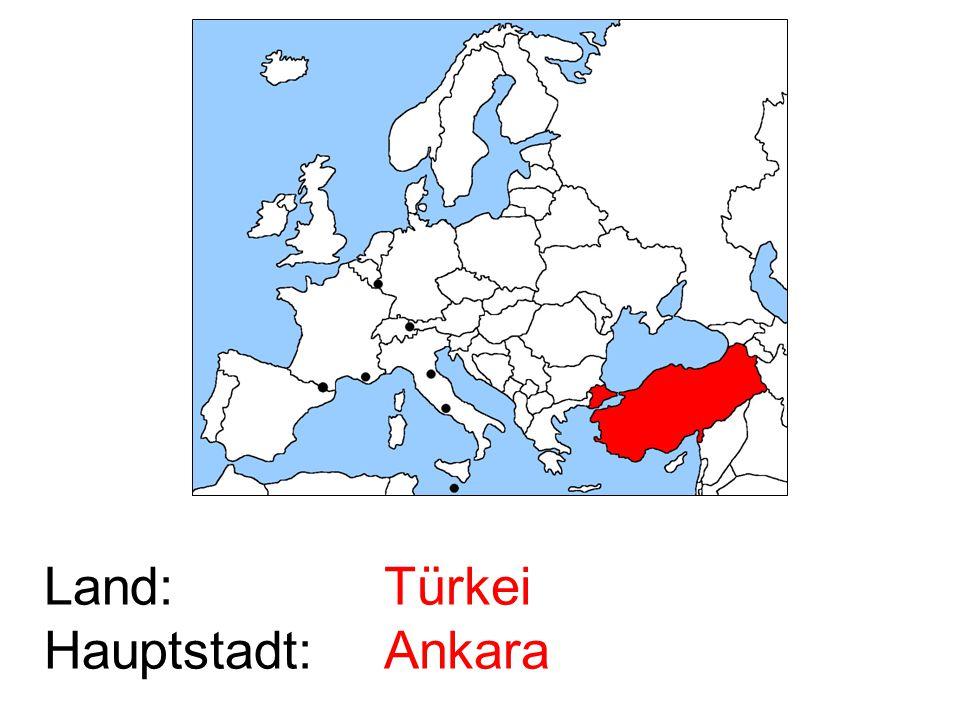 Land: Hauptstadt: Türkei Ankara