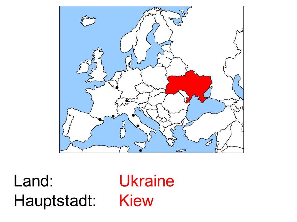 Land: Hauptstadt: Ukraine Kiew