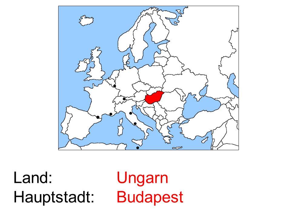 Land: Hauptstadt: Ungarn Budapest