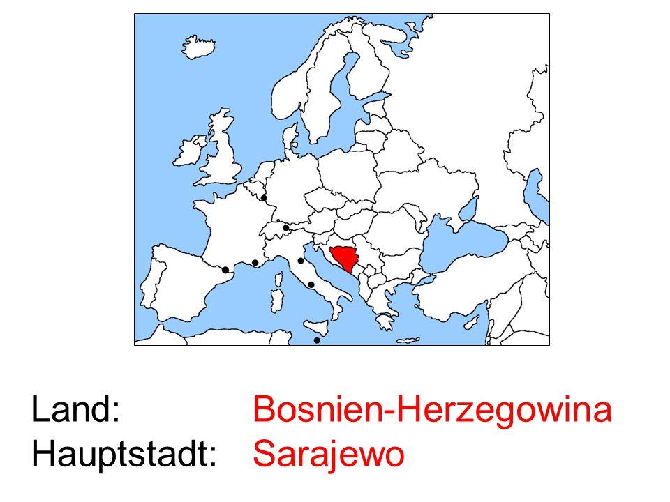 Land: Hauptstadt: Bosnien-Herzegowina Sarajewo