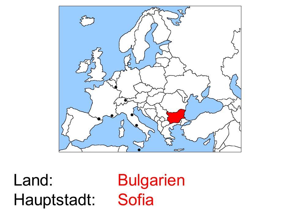 Land: Hauptstadt: Bulgarien Sofia
