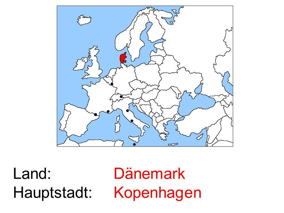 Land: Hauptstadt: Dänemark Kopenhagen