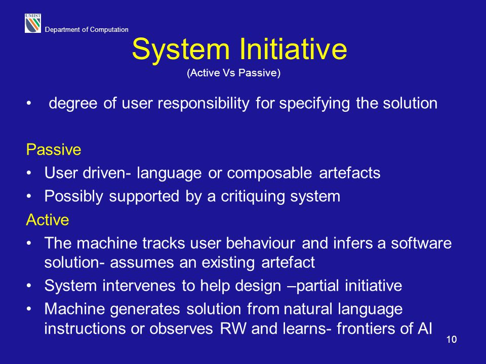 System Initiative (Active Vs Passive) degree of user responsibility for specifying the solution. Passive.