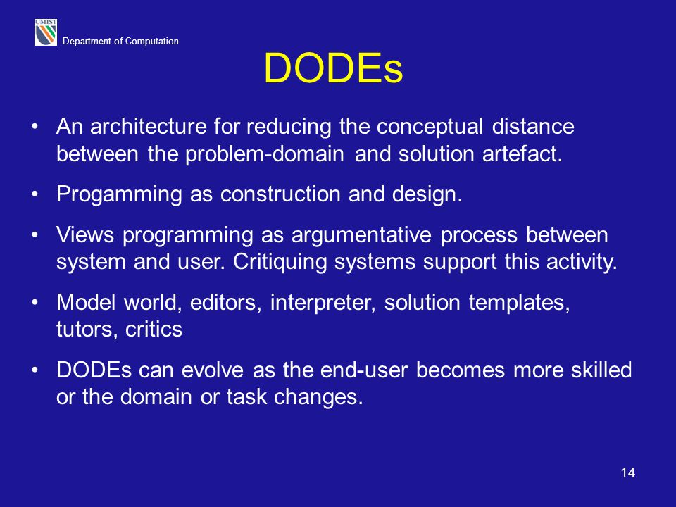 DODEs An architecture for reducing the conceptual distance between the problem-domain and solution artefact.