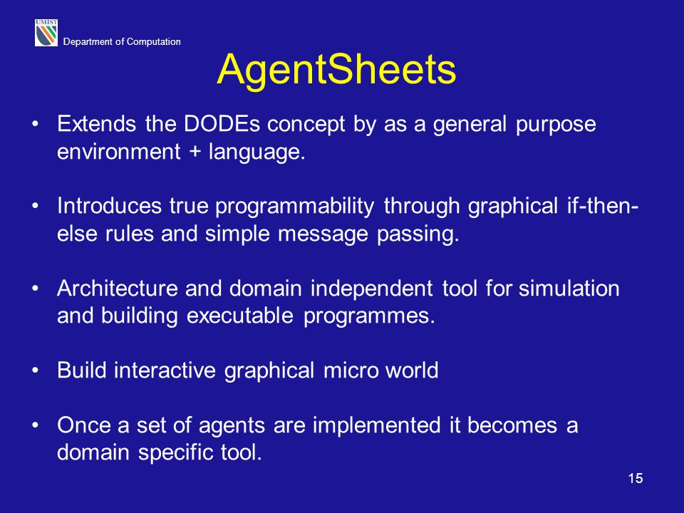 AgentSheets Extends the DODEs concept by as a general purpose environment + language.