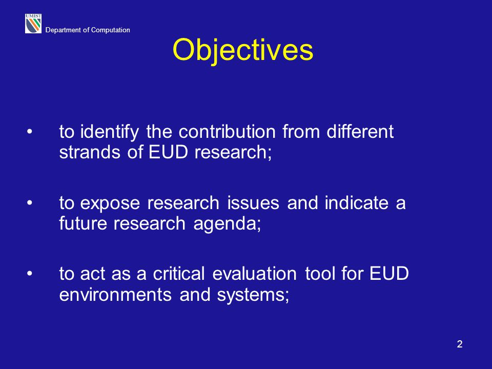 Objectives to identify the contribution from different strands of EUD research; to expose research issues and indicate a future research agenda;