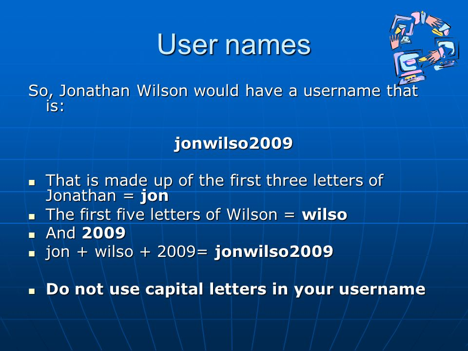 User names So, Jonathan Wilson would have a username that is: