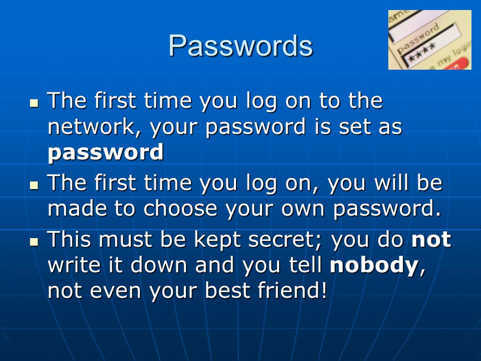 Passwords The first time you log on to the network, your password is set as password.