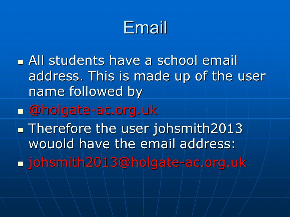 Email All students have a school email address. This is made up of the user name followed by. @holgate-ac.org.uk.