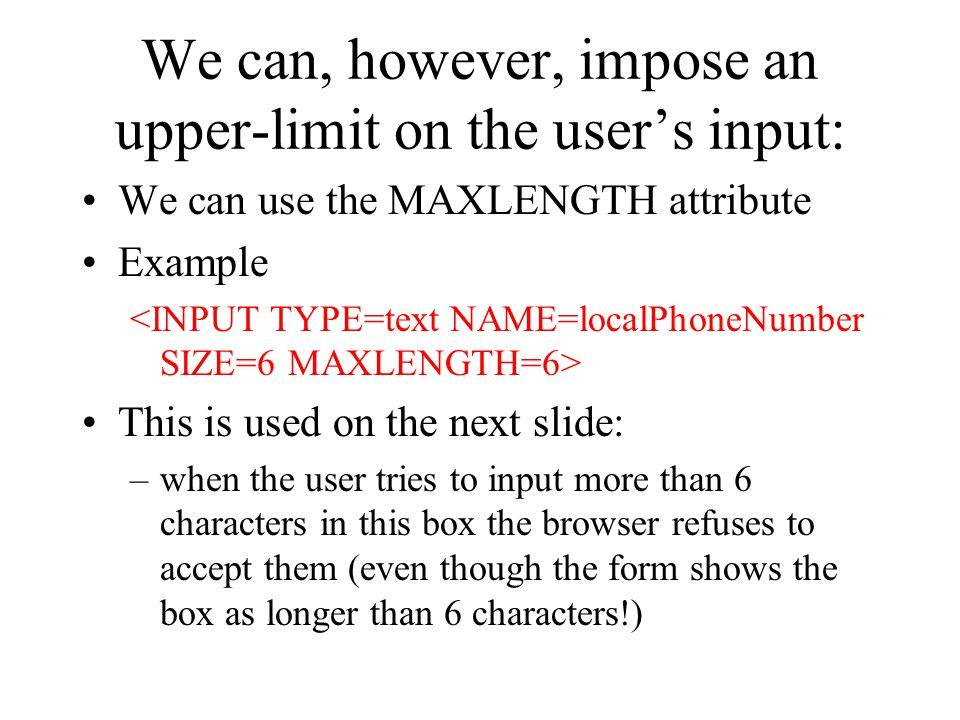 We can, however, impose an upper-limit on the user's input: