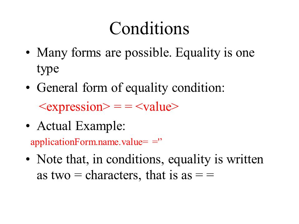 Conditions Many forms are possible. Equality is one type