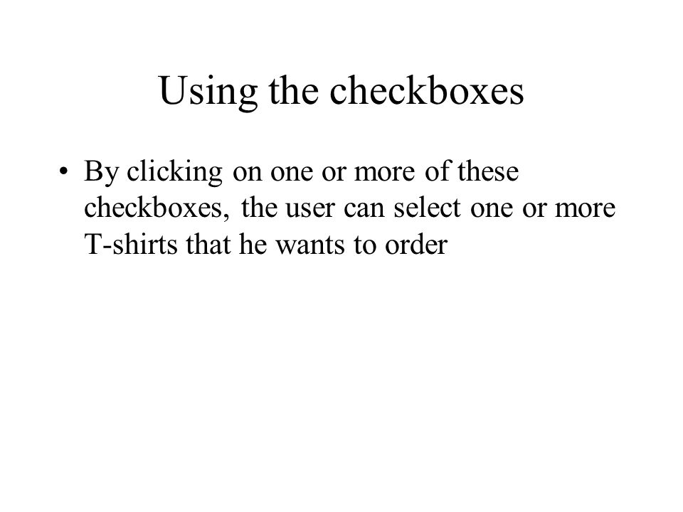 Using the checkboxes By clicking on one or more of these checkboxes, the user can select one or more T-shirts that he wants to order.