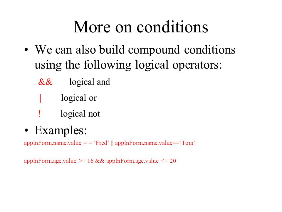 More on conditions We can also build compound conditions using the following logical operators: && logical and.