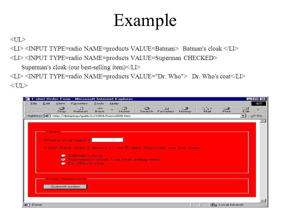 Example <UL> <LI> <INPUT TYPE=radio NAME=products VALUE=Batman> Batman s cloak </LI> <LI> <INPUT TYPE=radio NAME=products VALUE=Superman CHECKED>