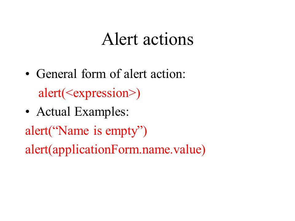 Alert actions General form of alert action: alert(<expression>)